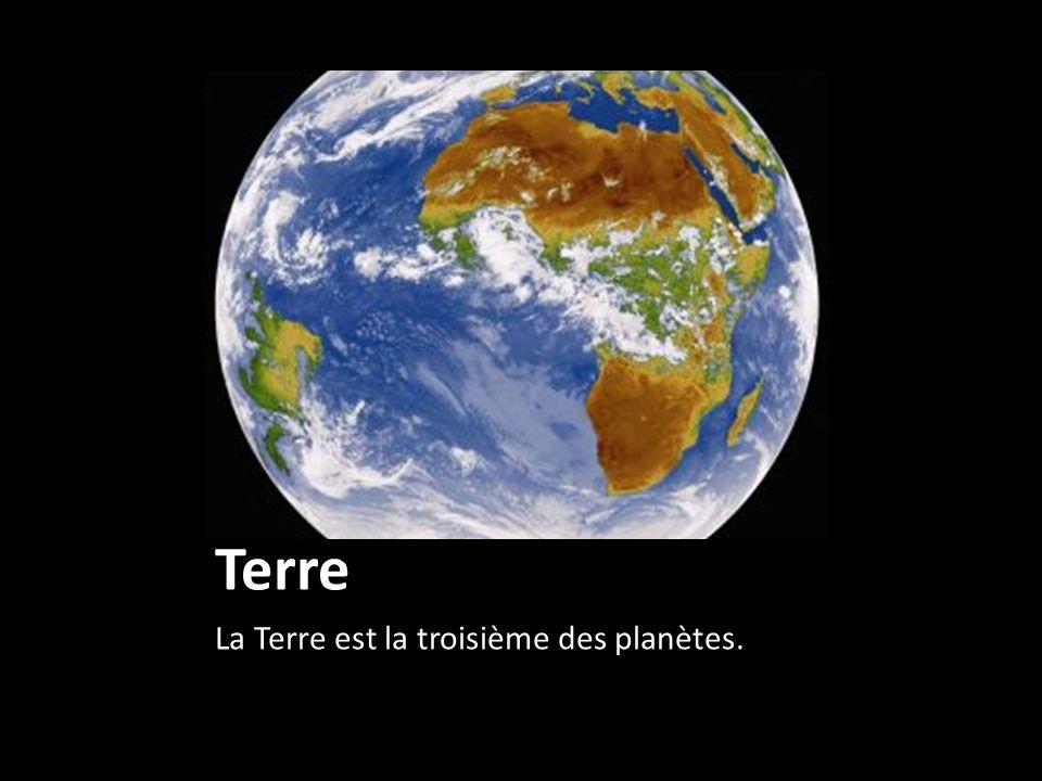 Terre La Terre est la troisième des planètes.