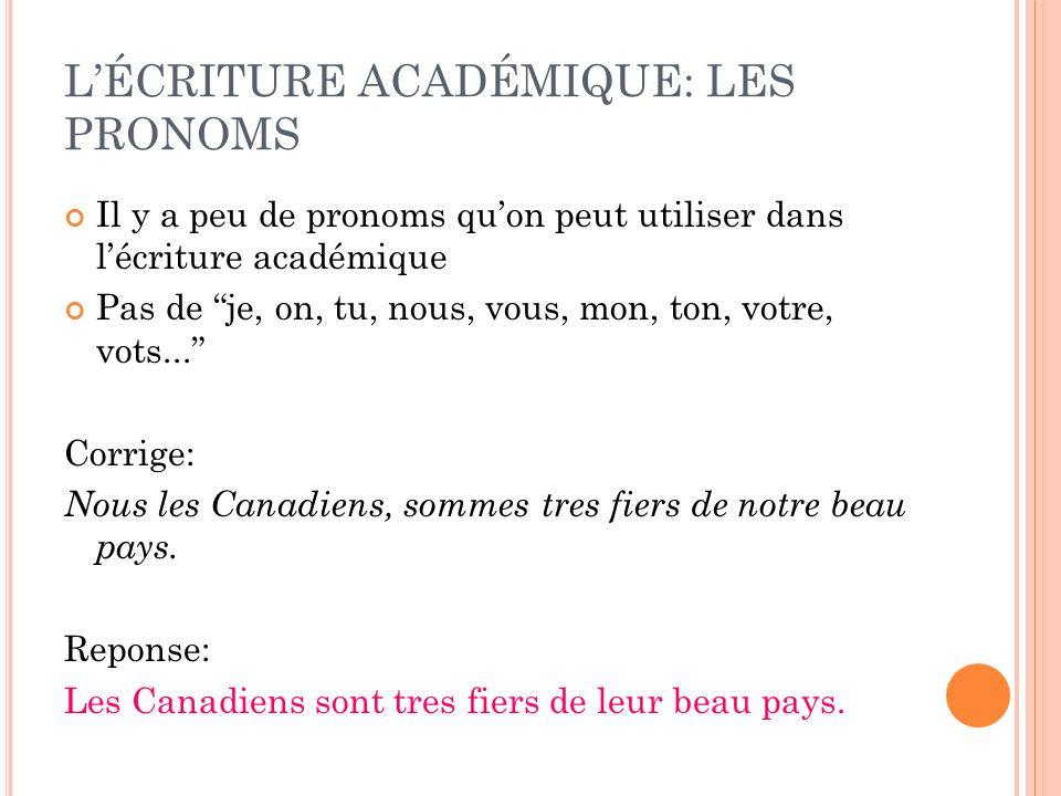 LÉCRITURE ACADÉMIQUE: LES PRONOMS Il y a peu de pronoms quon peut utiliser dans lécriture académique Pas de je, on, tu, nous, vous, mon, ton, votre, v