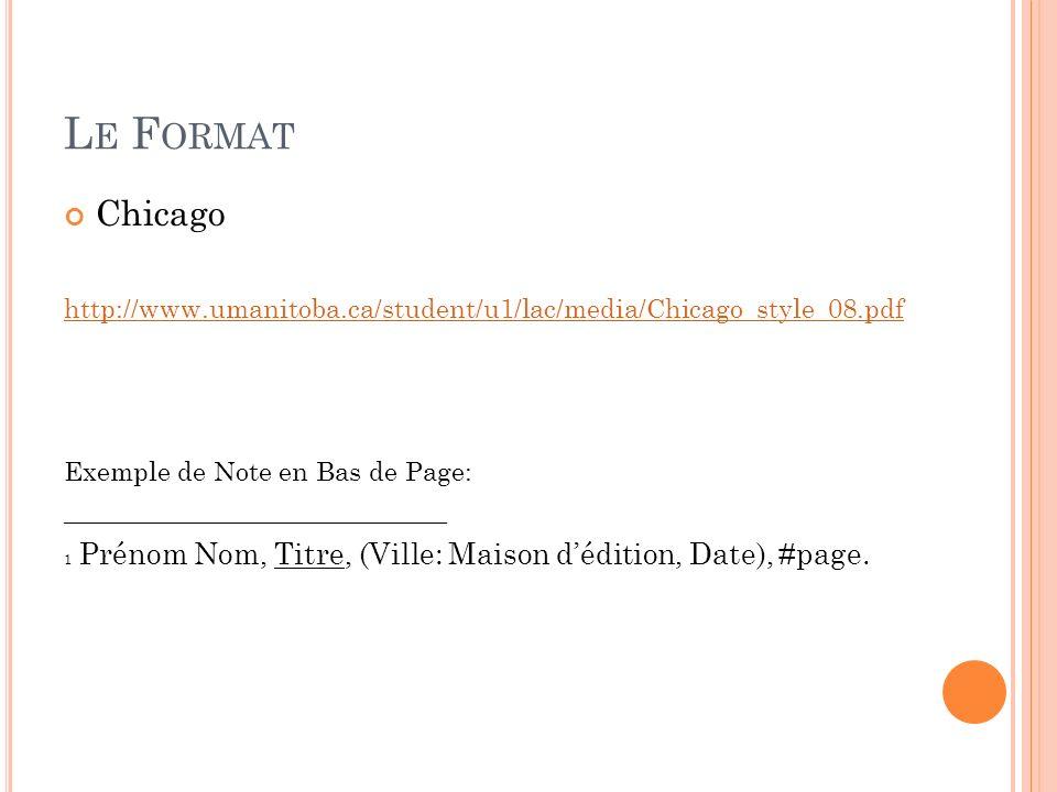 L E F ORMAT Chicago http://www.umanitoba.ca/student/u1/lac/media/Chicago_style_08.pdf Exemple de Note en Bas de Page: _____________________________ 1