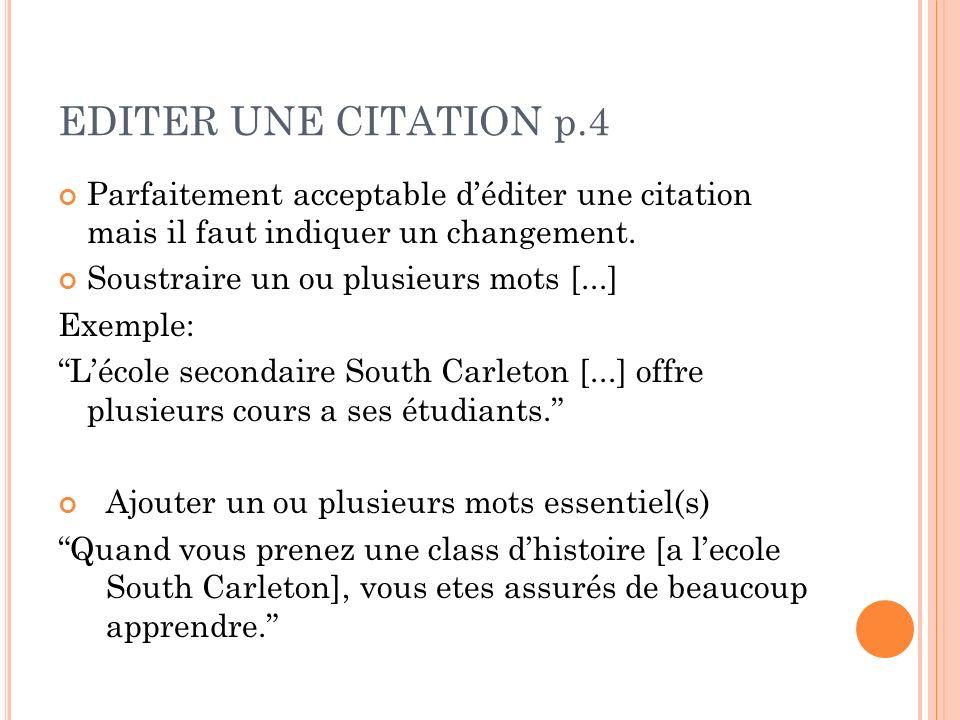 EDITER UNE CITATION p.4 Parfaitement acceptable déditer une citation mais il faut indiquer un changement. Soustraire un ou plusieurs mots [...] Exempl