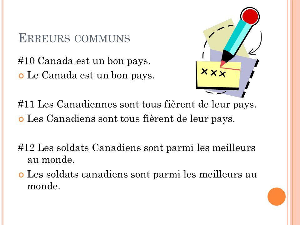 E RREURS COMMUNS #10 Canada est un bon pays. Le Canada est un bon pays. #11 Les Canadiennes sont tous fièrent de leur pays. Les Canadiens sont tous fi
