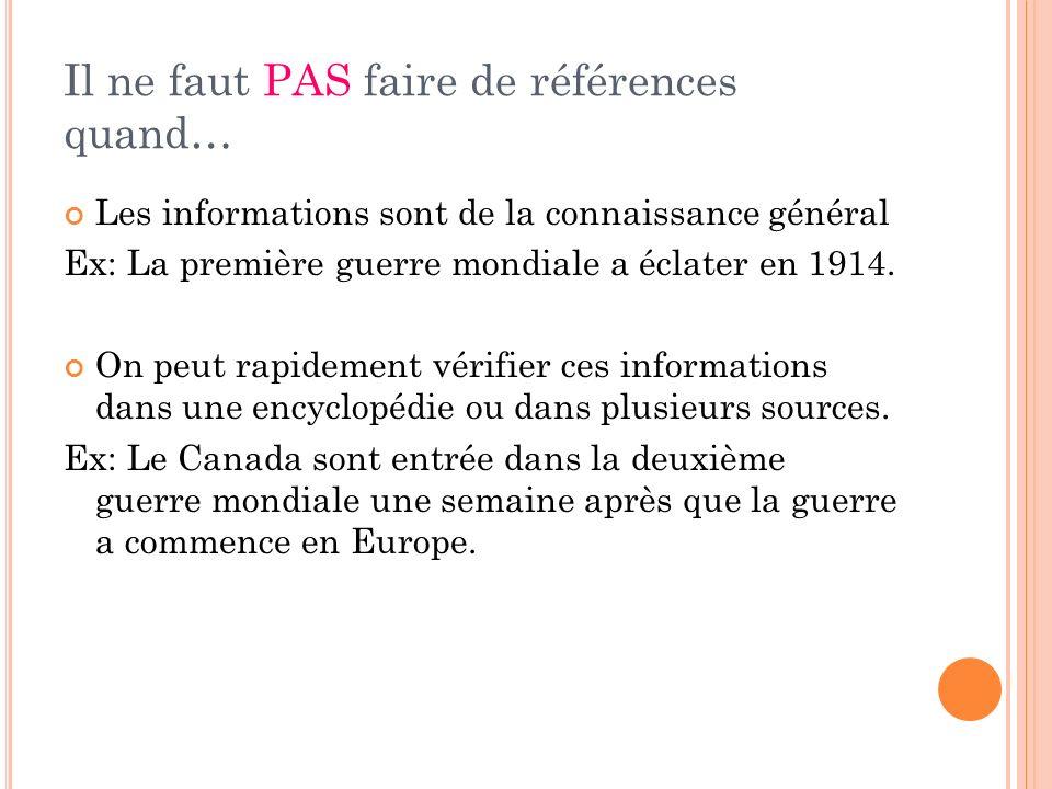 Il ne faut PAS faire de références quand… Les informations sont de la connaissance général Ex: La première guerre mondiale a éclater en 1914. On peut