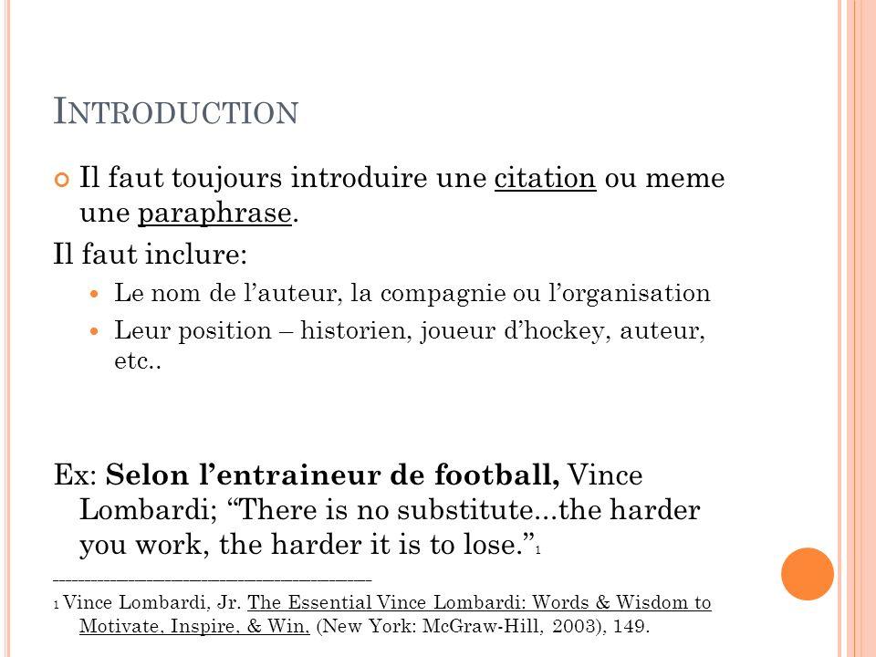 I NTRODUCTION Il faut toujours introduire une citation ou meme une paraphrase. Il faut inclure: Le nom de lauteur, la compagnie ou lorganisation Leur