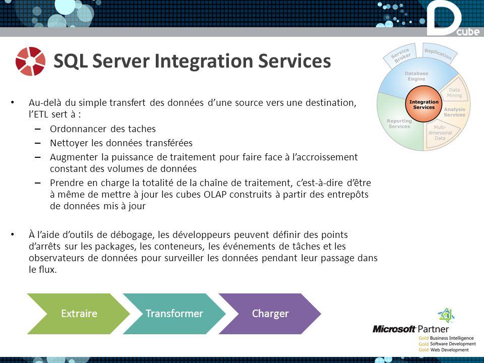 SQL Server Integration Services Au-delà du simple transfert des données dune source vers une destination, lETL sert à : – Ordonnancer des taches – Nettoyer les données transférées – Augmenter la puissance de traitement pour faire face à laccroissement constant des volumes de données – Prendre en charge la totalité de la chaîne de traitement, cest-à-dire dêtre à même de mettre à jour les cubes OLAP construits à partir des entrepôts de données mis à jour À laide doutils de débogage, les développeurs peuvent définir des points darrêts sur les packages, les conteneurs, les événements de tâches et les observateurs de données pour surveiller les données pendant leur passage dans le ux.