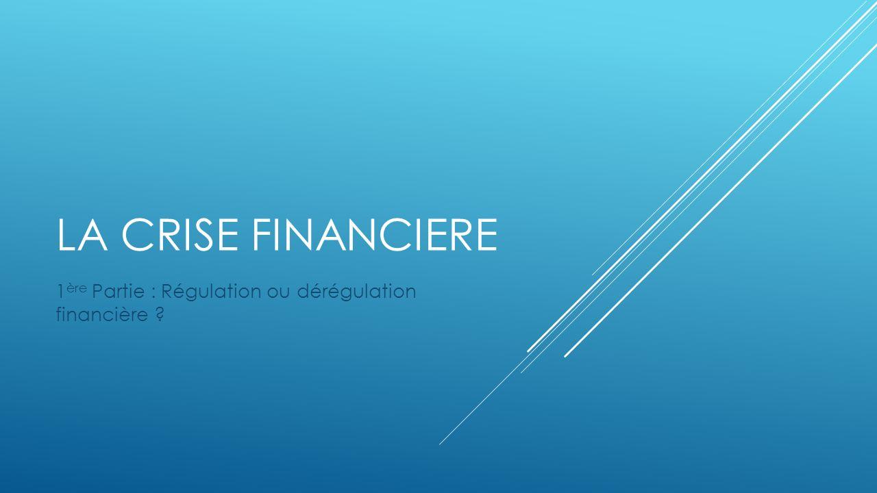 LA CRISE FINANCIERE 1 ère Partie : Régulation ou dérégulation financière ?