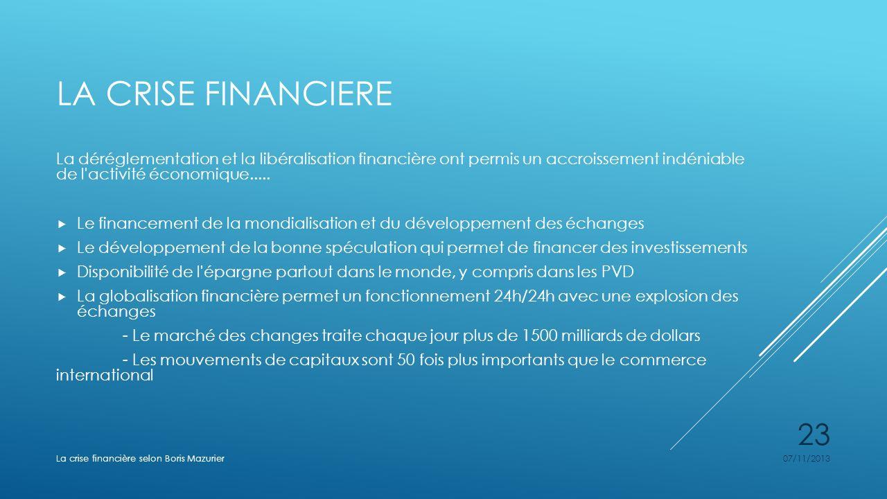 LA CRISE FINANCIERE La déréglementation et la libéralisation financière ont permis un accroissement indéniable de l'activité économique..... Le financ