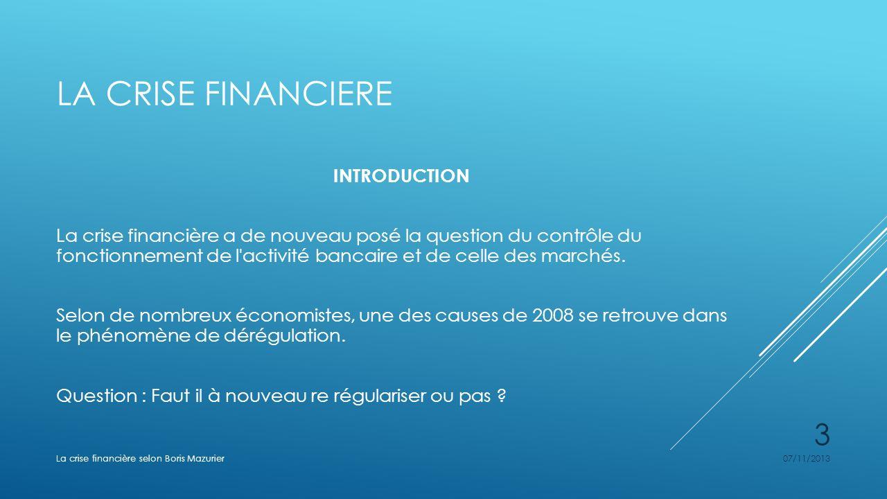 LA CRISE FINANCIERE INTRODUCTION La crise financière a de nouveau posé la question du contrôle du fonctionnement de l'activité bancaire et de celle de