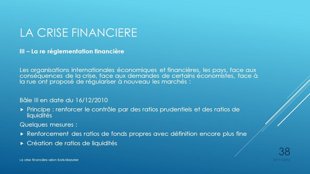 LA CRISE FINANCIERE III – La re réglementation financière Les organisations internationales économiques et financières, les pays, face aux conséquence