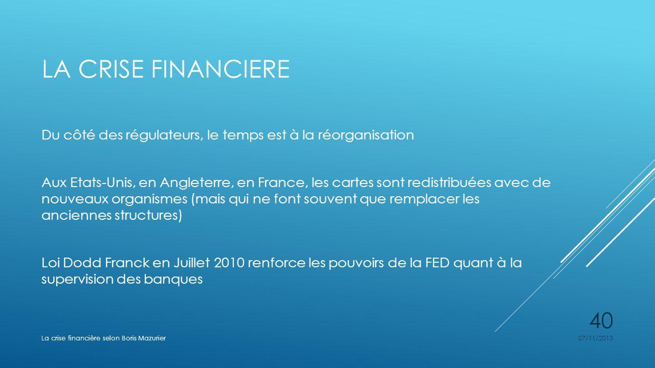 LA CRISE FINANCIERE Du côté des régulateurs, le temps est à la réorganisation Aux Etats-Unis, en Angleterre, en France, les cartes sont redistribuées