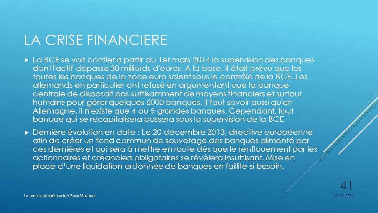 LA CRISE FINANCIERE La BCE se voit confier à partir du 1er mars 2014 la supervision des banques dont l'actif dépasse 30 milliards d'euros. A la base,