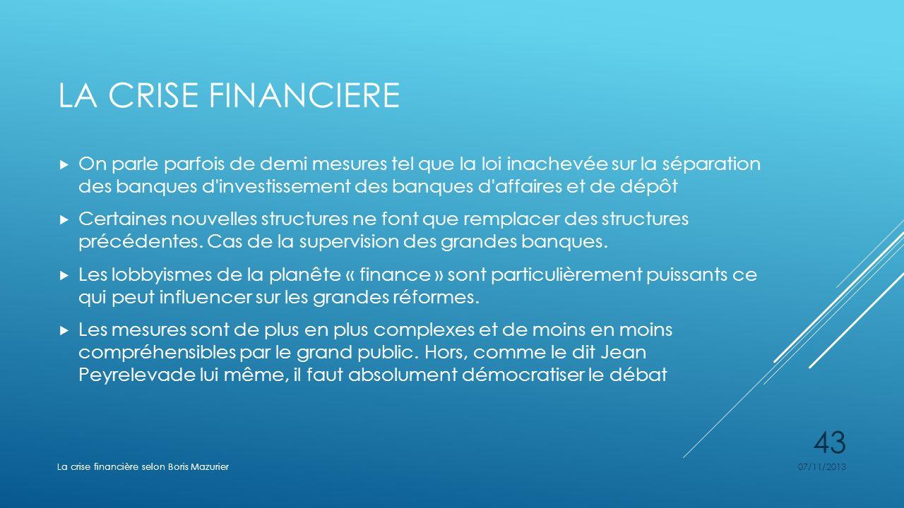 LA CRISE FINANCIERE On parle parfois de demi mesures tel que la loi inachevée sur la séparation des banques d'investissement des banques d'affaires et