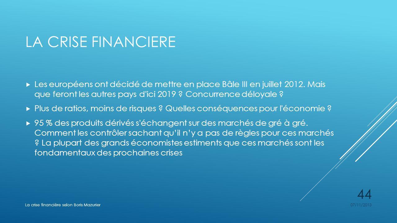 LA CRISE FINANCIERE Les européens ont décidé de mettre en place Bâle III en juillet 2012. Mais que feront les autres pays d'ici 2019 ? Concurrence dél