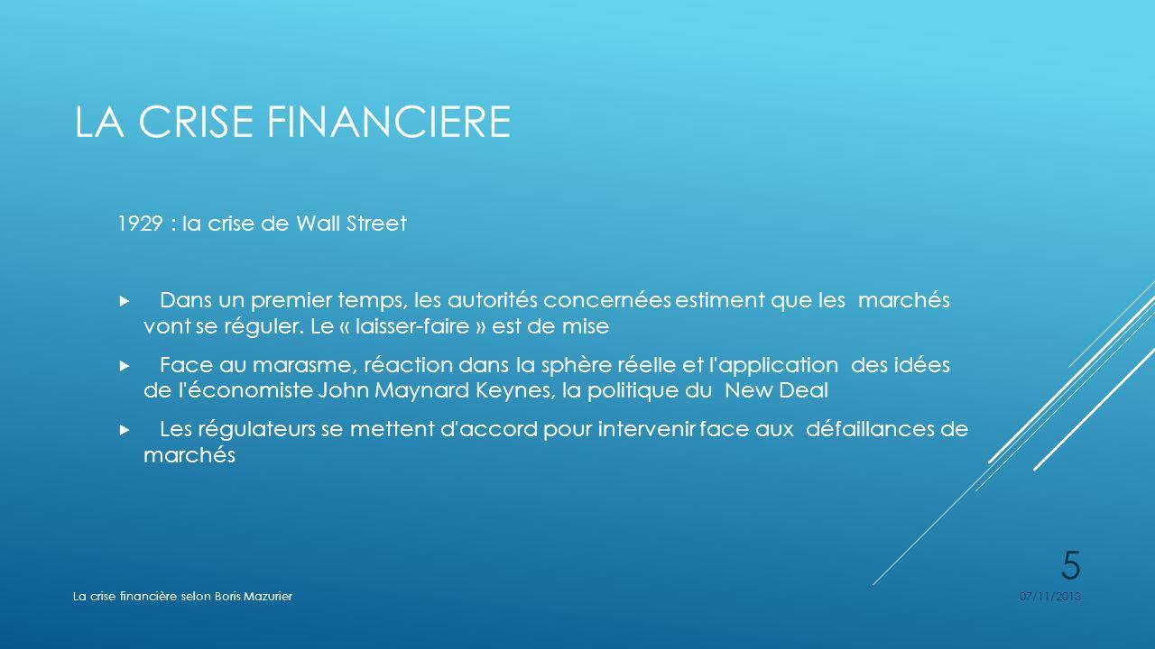 LA CRISE FINANCIERE 1929 : la crise de Wall Street Dans un premier temps, les autorités concernées estiment que les marchés vont se réguler. Le « lais