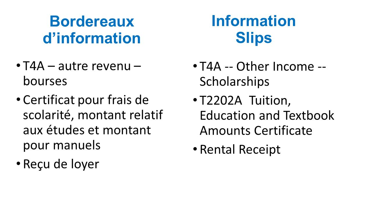 Information Slips T4A -- Other Income -- Scholarships T2202A Tuition, Education and Textbook Amounts Certificate Rental Receipt Bordereaux dinformatio
