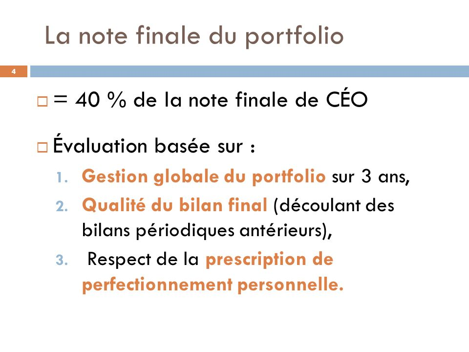 La note finale du portfolio = 40 % de la note finale de CÉO Évaluation basée sur : 1. Gestion globale du portfolio sur 3 ans, 2. Qualité du bilan fina