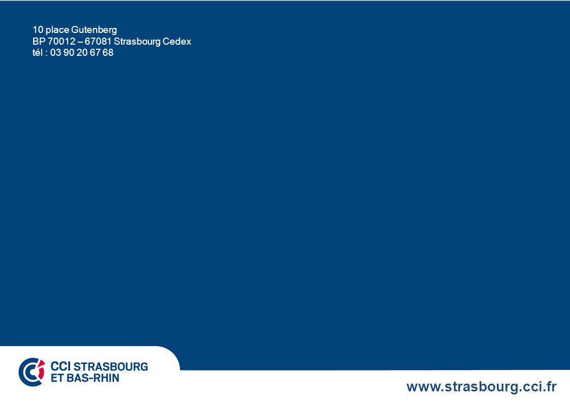 www.strasbourg.cci.fr 10 place Gutenberg BP 70012 – 67081 Strasbourg Cedex tél : 03 90 20 67 68
