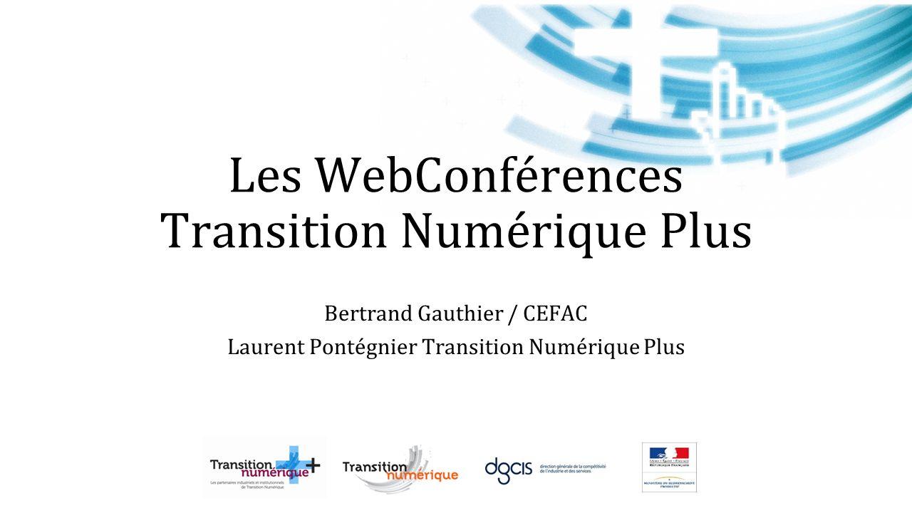 Les WebConférences Transition Numérique Plus Bertrand Gauthier / CEFAC Laurent Pontégnier Transition Numérique Plus
