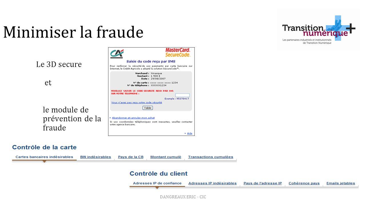 Le 3D secure et le module de prévention de la fraude DANGREAUX ERIC - CIC Minimiser la fraude