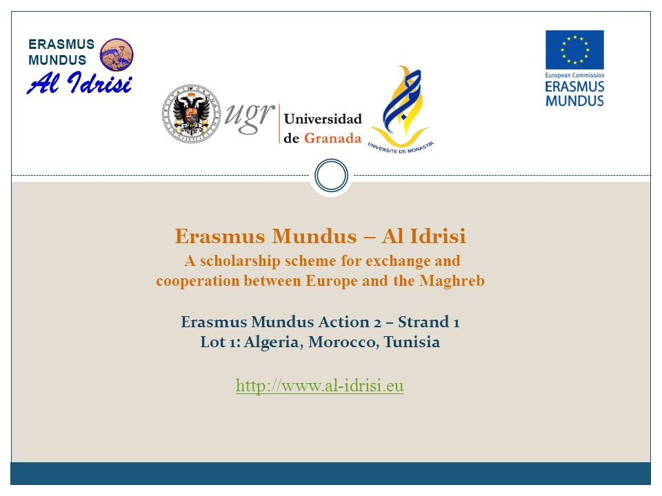 Erasmus Mundus – Al Idrisi A scholarship scheme for exchange and cooperation between Europe and the Maghreb Erasmus Mundus Action 2 – Strand 1 Lot 1: