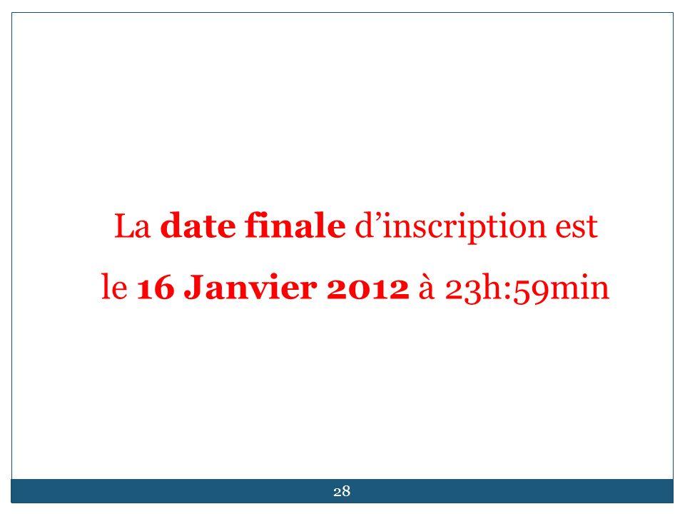 La date finale dinscription est le 16 Janvier 2012 à 23h:59min 28