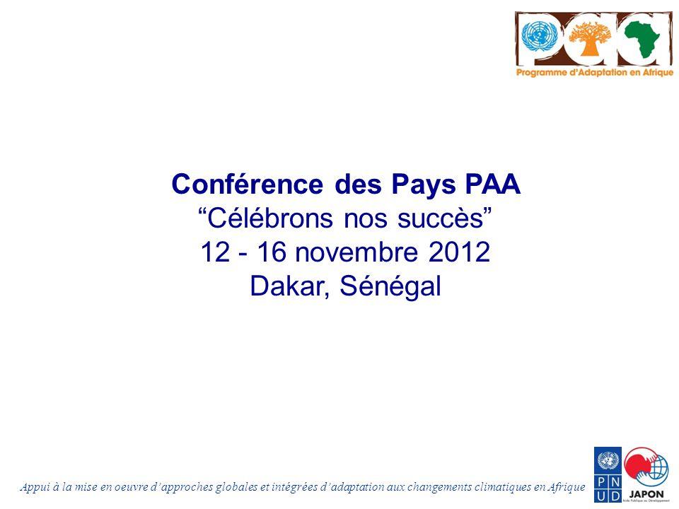 Appui à la mise en oeuvre dapproches globales et intégrées dadaptation aux changements climatiques en Afrique Conférence des Pays PAA Célébrons nos succès 12 - 16 novembre 2012 Dakar, Sénégal