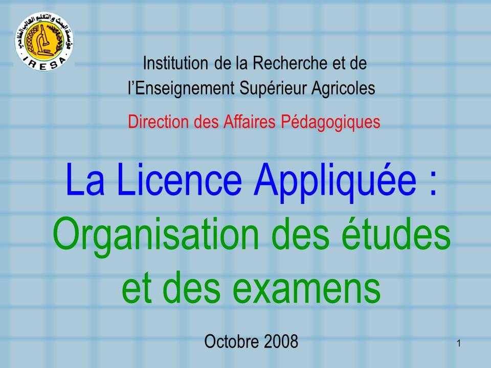 1 Institution de la Recherche et de lEnseignement Supérieur Agricoles Direction des Affaires Pédagogiques La Licence Appliquée : Organisation des étud