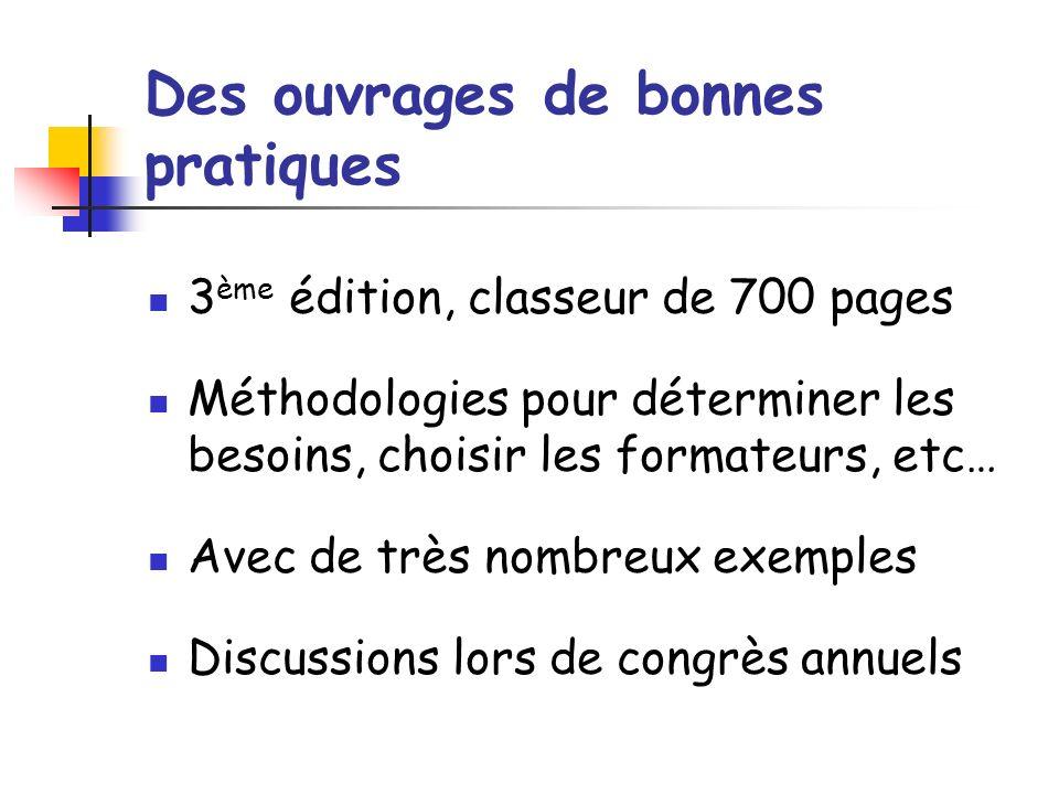 Des ouvrages de bonnes pratiques 3 ème édition, classeur de 700 pages Méthodologies pour déterminer les besoins, choisir les formateurs, etc… Avec de