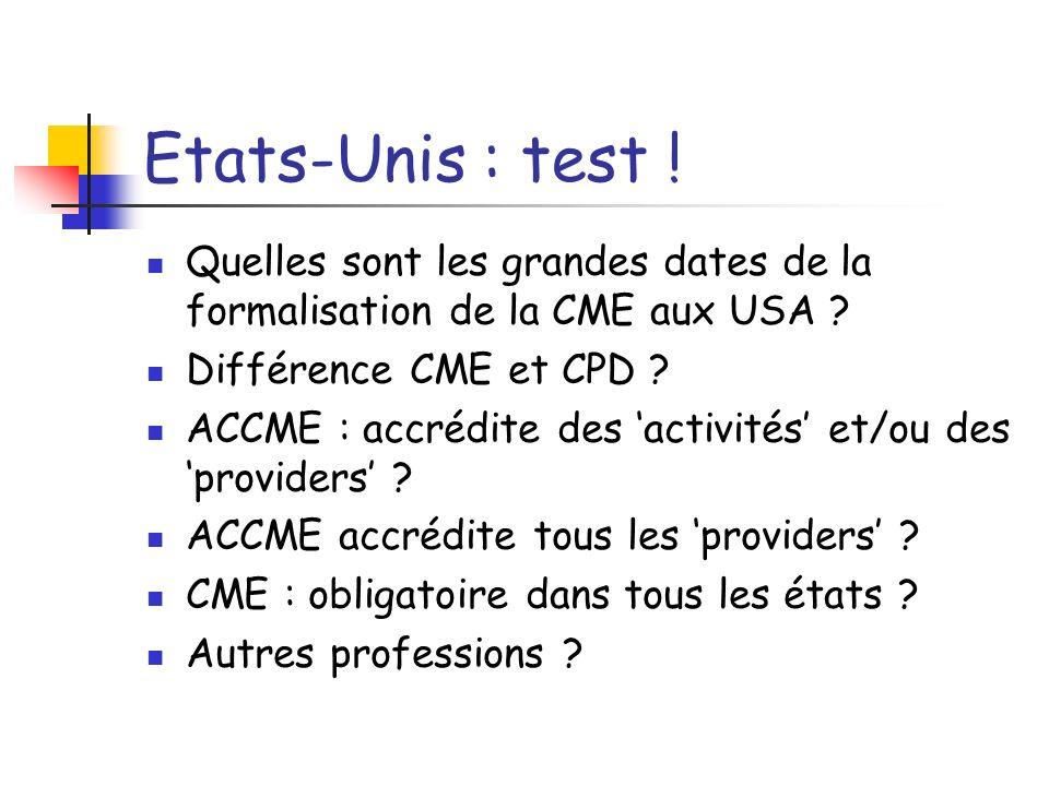 Etats-Unis : test ! Quelles sont les grandes dates de la formalisation de la CME aux USA ? Différence CME et CPD ? ACCME : accrédite des activités et/