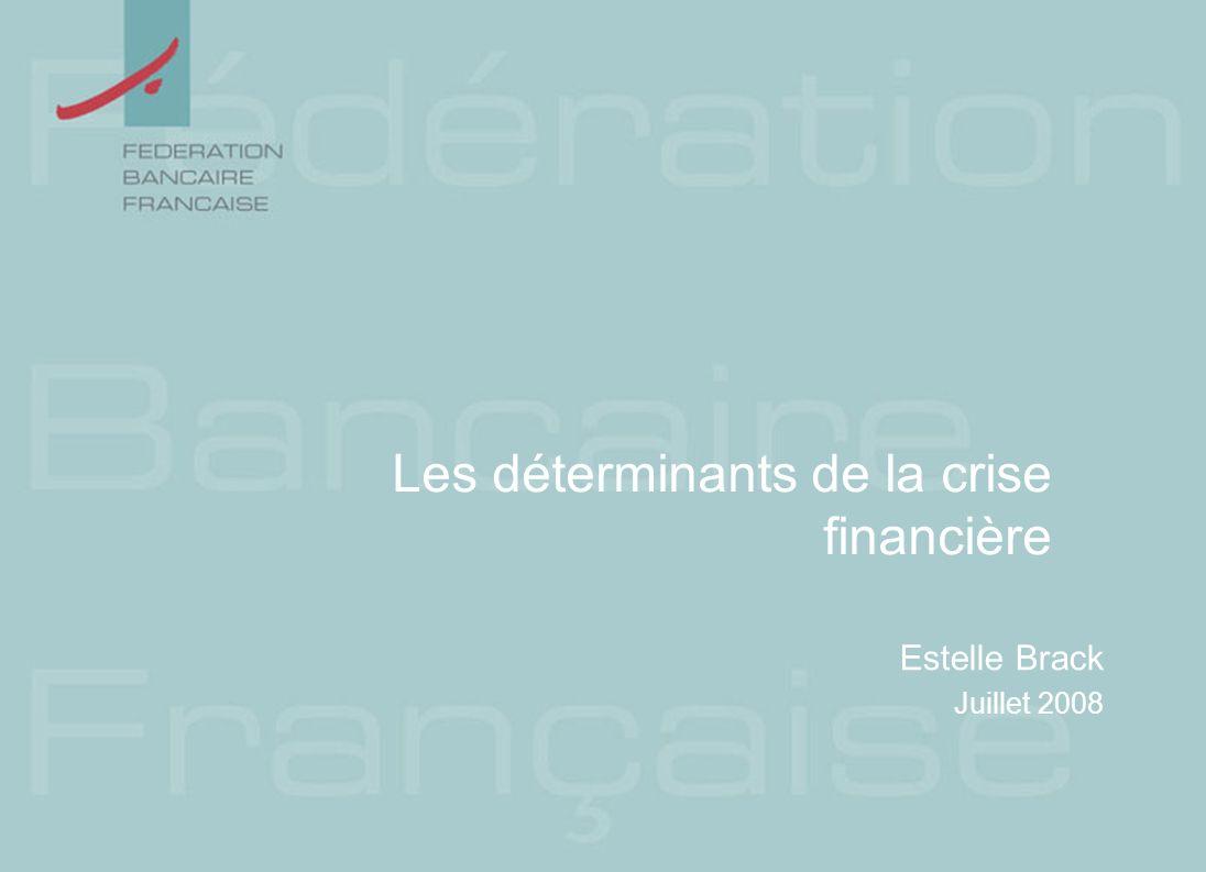 Les déterminants de la crise financière Estelle Brack Juillet 2008