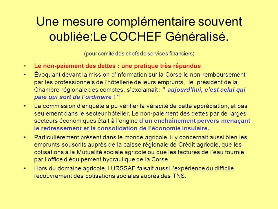 Une mesure complémentaire souvent oubliée:Le COCHEF Généralisé. (pour comité des chefs de services financiers) Le non-paiement des dettes : une pratiq