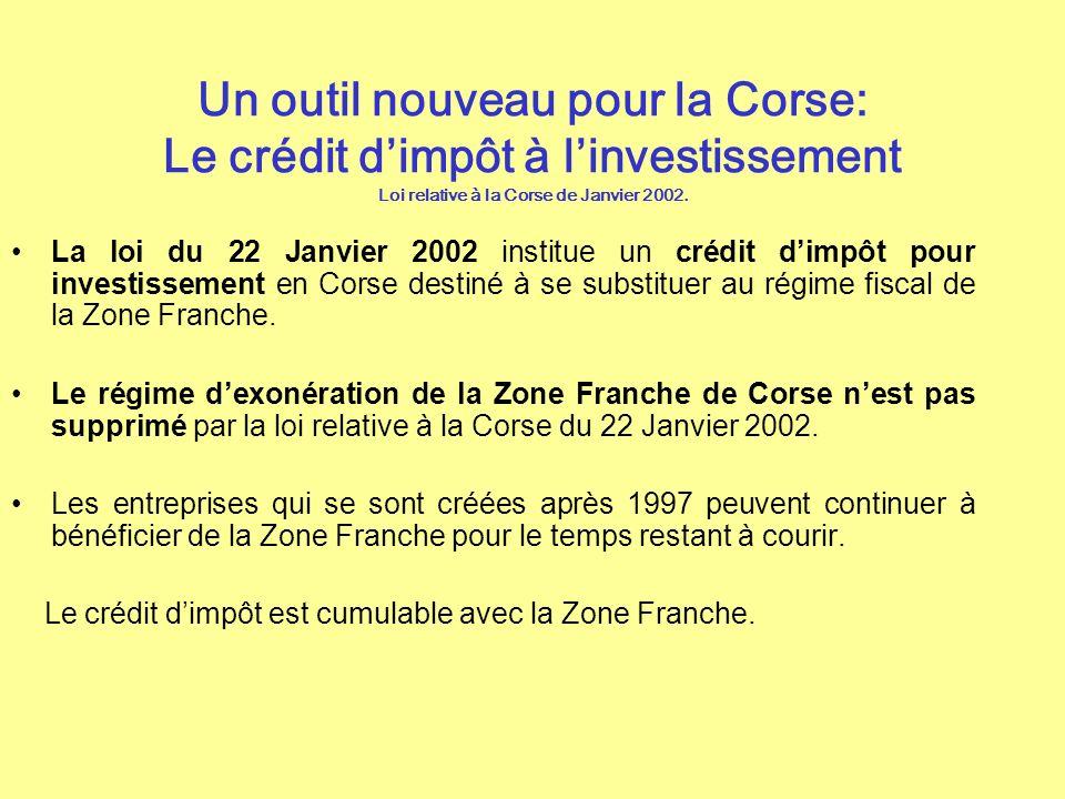 Un outil nouveau pour la Corse: Le crédit dimpôt à linvestissement Loi relative à la Corse de Janvier 2002. La loi du 22 Janvier 2002 institue un créd