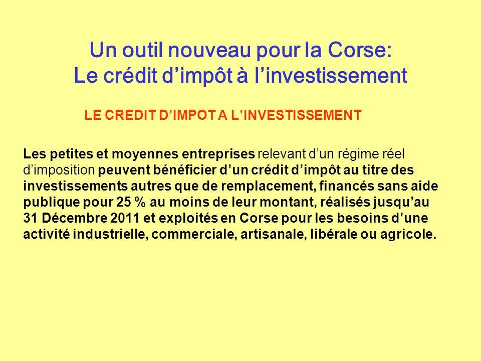 Un outil nouveau pour la Corse: Le crédit dimpôt à linvestissement LE CREDIT DIMPOT A LINVESTISSEMENT Les petites et moyennes entreprises relevant dun