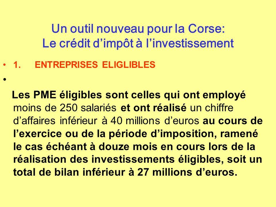 Un outil nouveau pour la Corse: Le crédit dimpôt à linvestissement 1. ENTREPRISES ELIGLIBLES Les PME éligibles sont celles qui ont employé moins de 25