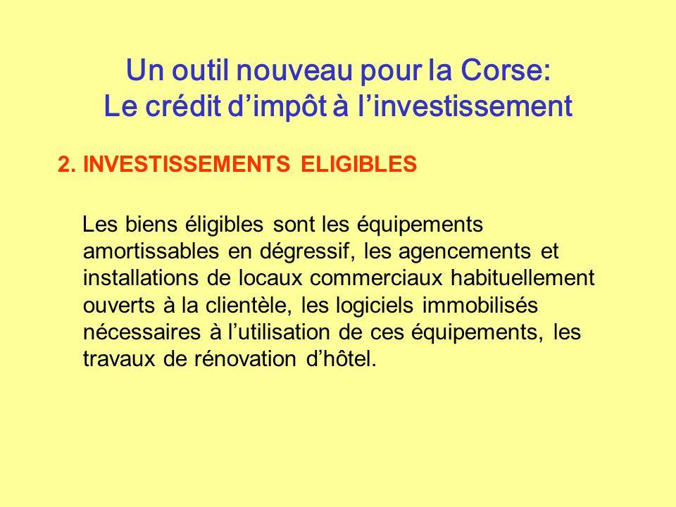 Un outil nouveau pour la Corse: Le crédit dimpôt à linvestissement 2.INVESTISSEMENTS ELIGIBLES Les biens éligibles sont les équipements amortissables