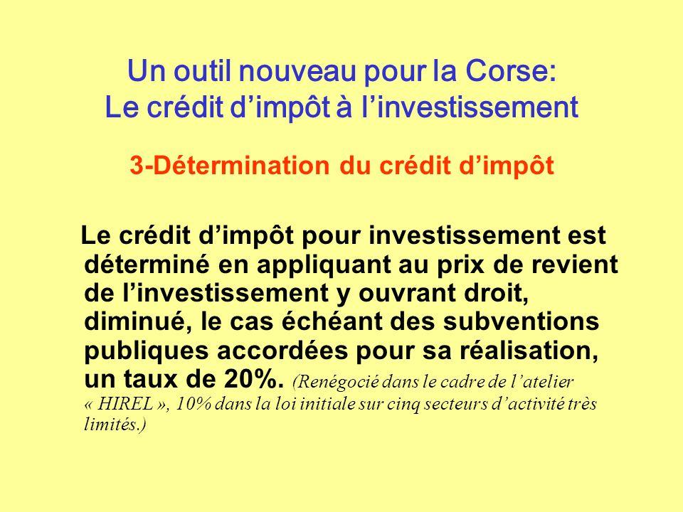 Un outil nouveau pour la Corse: Le crédit dimpôt à linvestissement 3-Détermination du crédit dimpôt Le crédit dimpôt pour investissement est déterminé