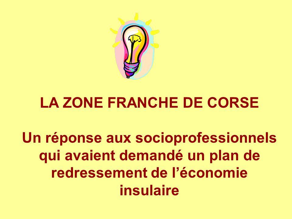 LA ZONE FRANCHE DE CORSE Un réponse aux socioprofessionnels qui avaient demandé un plan de redressement de léconomie insulaire