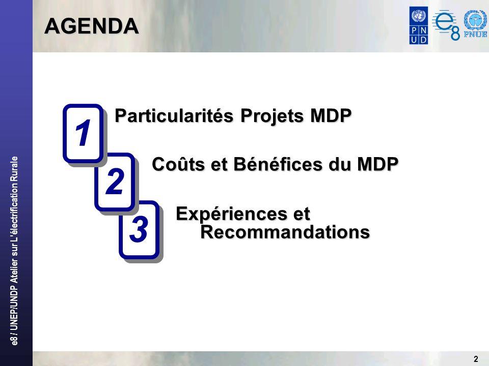 e8 / UNEP/UNDP Atelier sur L électrification Rurale 2 3 3 Particularités Projets MDP Expériences et Recommandations 2 2 1 1 Coûts et Bénéfices du MDP AGENDA