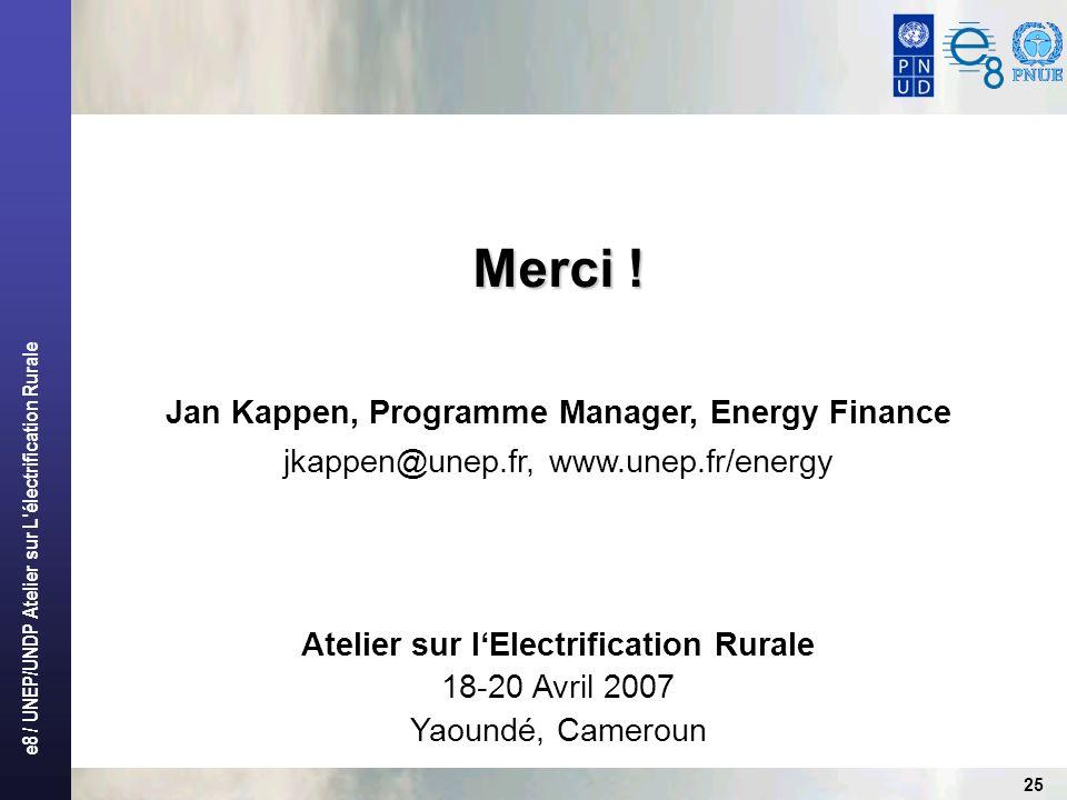 e8 / UNEP/UNDP Atelier sur L électrification Rurale 25 Atelier sur lElectrification Rurale 18-20 Avril 2007 Yaoundé, Cameroun Merci .