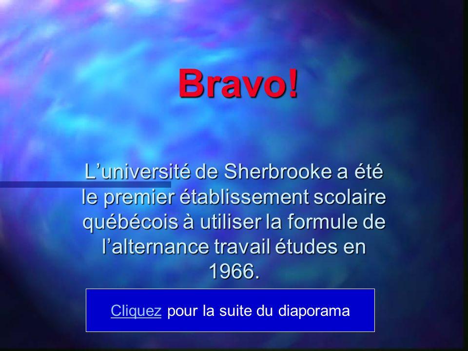 Bravo! Luniversité de Sherbrooke a été le premier établissement scolaire québécois à utiliser la formule de lalternance travail études en 1966. Clique