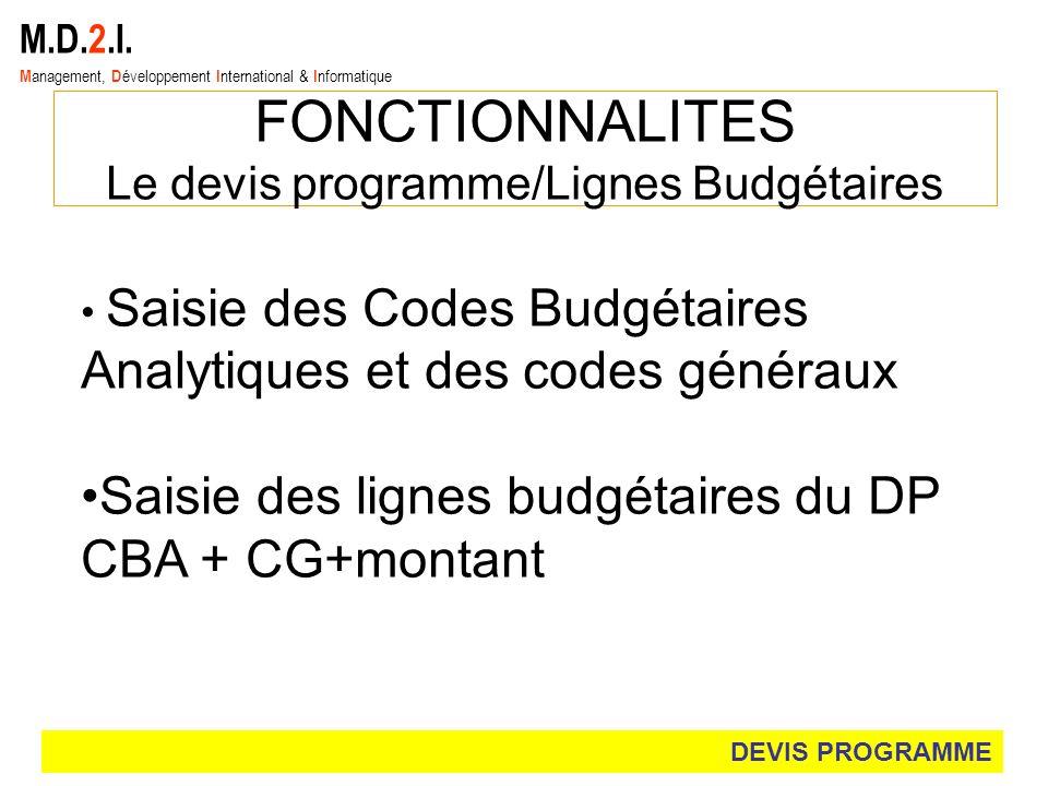 M.D.2.I. M anagement, D éveloppement I nternational & I nformatique FONCTIONNALITES Le devis programme/Lignes Budgétaires DEVIS PROGRAMME Saisie des C