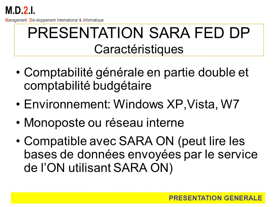 M.D.2.I. M anagement, D éveloppement I nternational & I nformatique PRESENTATION SARA FED DP Caractéristiques Comptabilité générale en partie double e