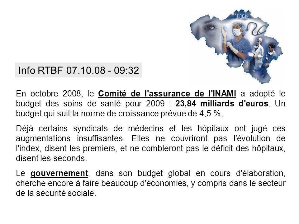 En octobre 2008, le Comité de l'assurance de l'INAMI a adopté le budget des soins de santé pour 2009 : 23,84 milliards d'euros. Un budget qui suit la