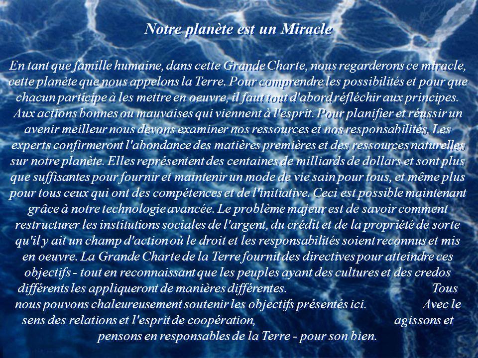 Notre planète est un Miracle En tant que famille humaine, dans cette Grande Charte, nous regarderons ce miracle, cette planète que nous appelons la Terre.