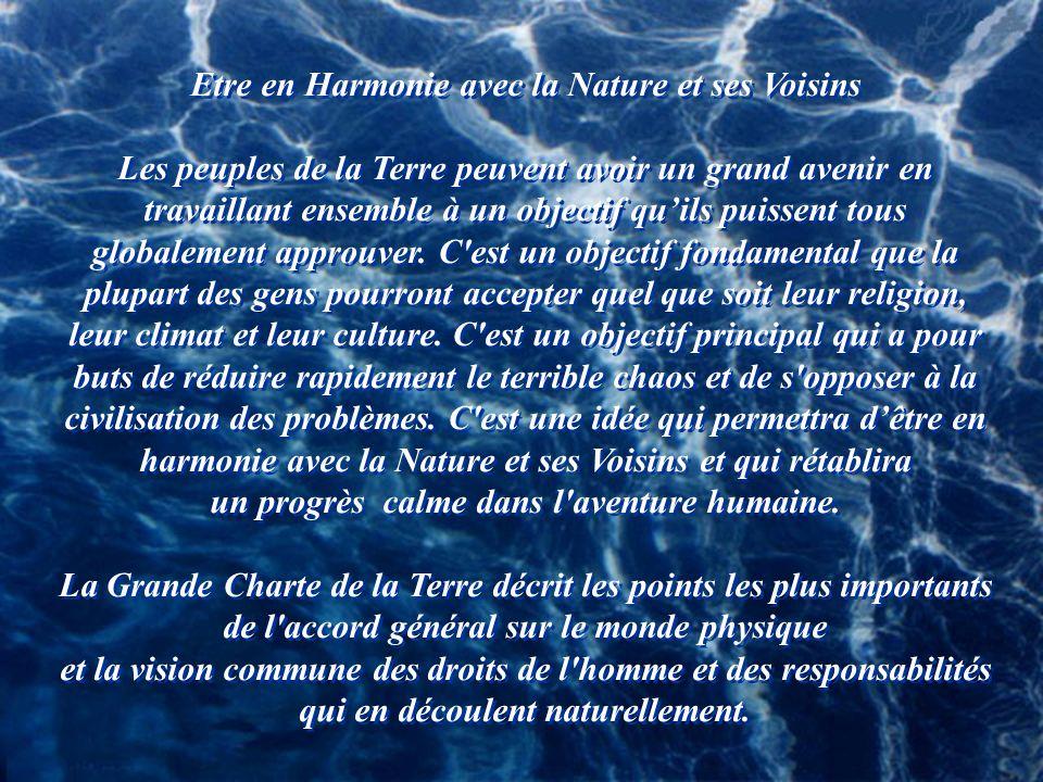 Etre en Harmonie avec la Nature et ses Voisins Les peuples de la Terre peuvent avoir un grand avenir en travaillant ensemble à un objectif quils puissent tous globalement approuver.