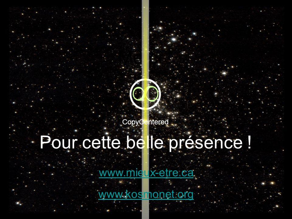 Pour cette belle présence ! Merci ! CopyCentered www.mieux-etre.ca www.kosmonet.org