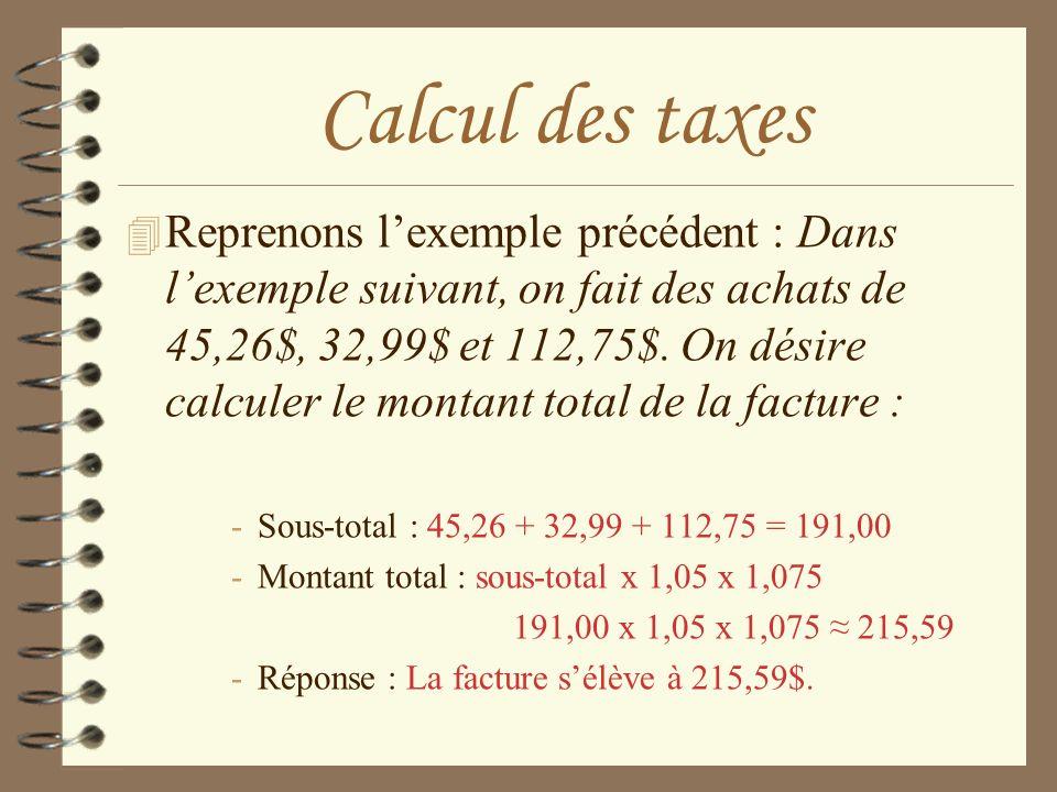Calcul des taxes 4 Reprenons lexemple précédent : Dans lexemple suivant, on fait des achats de 45,26$, 32,99$ et 112,75$. On désire calculer le montan