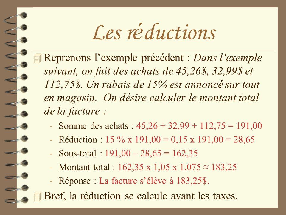 Les r é ductions 4 Reprenons lexemple précédent : Dans lexemple suivant, on fait des achats de 45,26$, 32,99$ et 112,75$. Un rabais de 15% est annoncé
