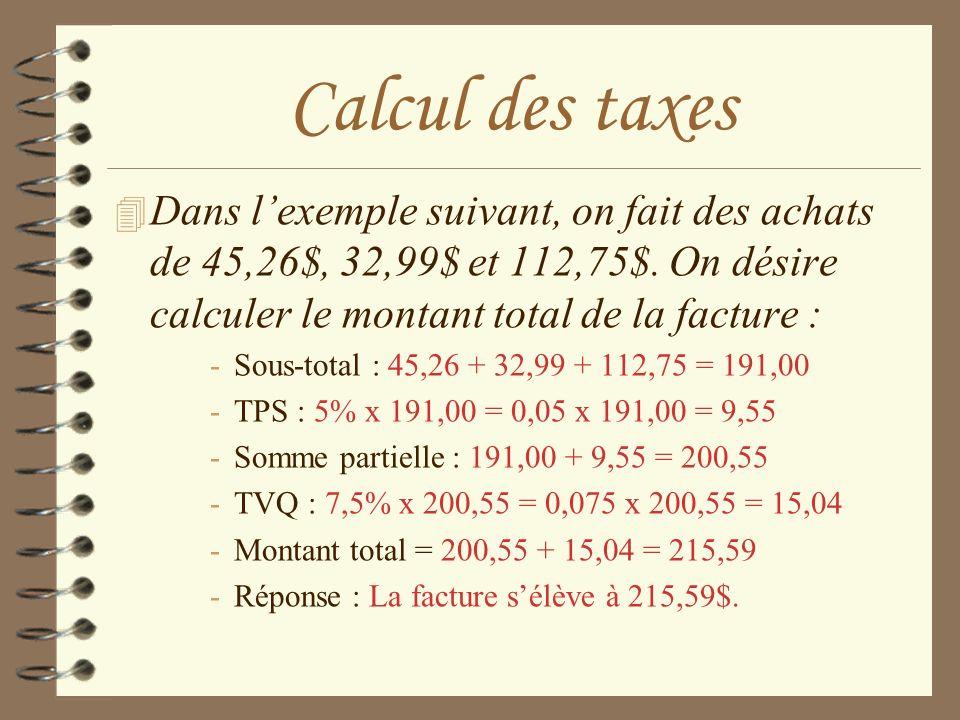 Calcul des taxes 4 Dans lexemple suivant, on fait des achats de 45,26$, 32,99$ et 112,75$. On désire calculer le montant total de la facture : -Sous-t