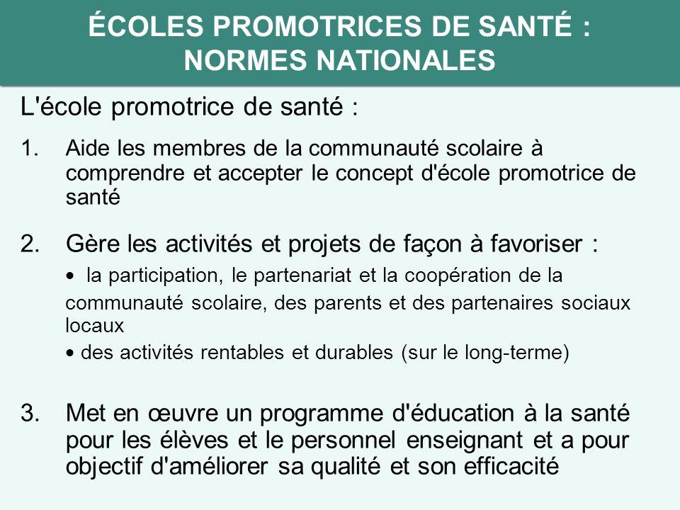 L'école promotrice de santé : 1.Aide les membres de la communauté scolaire à comprendre et accepter le concept d'école promotrice de santé 2. Gère les