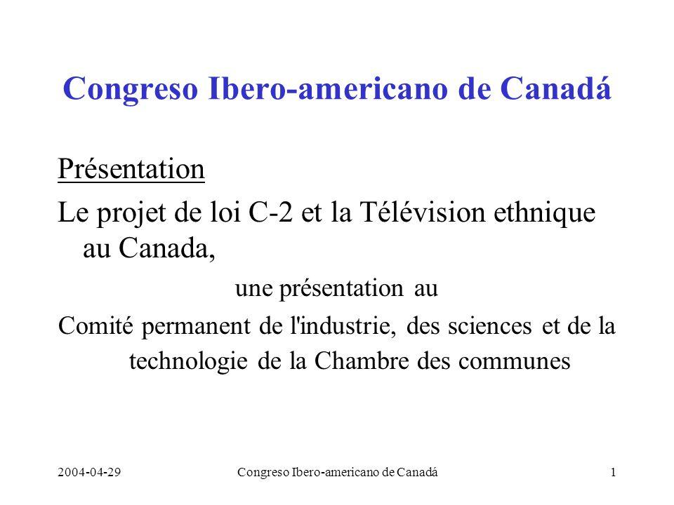 2004-04-29Congreso Ibero-americano de Canadá1 Présentation Le projet de loi C-2 et la Télévision ethnique au Canada, une présentation au Comité perman
